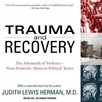 Trauma and Recovery: The Aftermath of Violence--From Domestic Abuse to Political Terror, Judith Lewis Herman