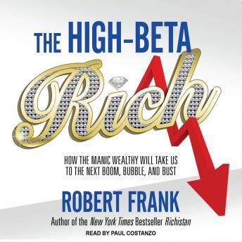 High-Beta Rich: How the Manic Wealthy Will Take Us to the Next Boom, Bubble, and Bust, Robert Frank