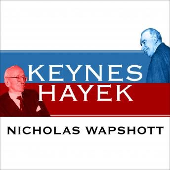 Keynes Hayek: The Clash That Defined Modern Economics, Nicholas Wapshott