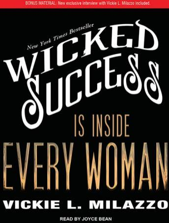 Wicked Success Is Inside Every Woman, Vickie L. Milazzo