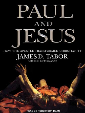 Paul and Jesus: How the Apostle Transformed Christianity, James D. Tabor