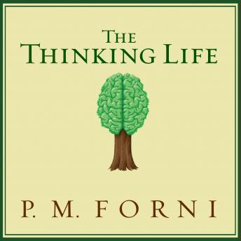 Thinking Life: How to Thrive in the Age of Distraction, P. M. Forni