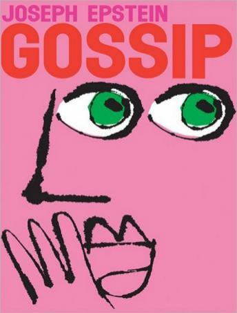 Gossip: The Untrivial Pursuit, Joseph Epstein