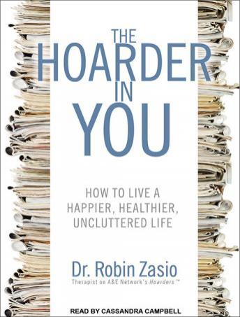 Hoarder in You: How to Live a Happier, Healthier, Uncluttered Life, Robin Zasio