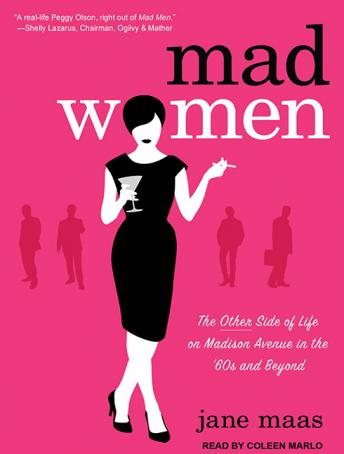 Mad Women: The Other Side of Life on Madison Avenue in the '60s and Beyond, Jane Maas