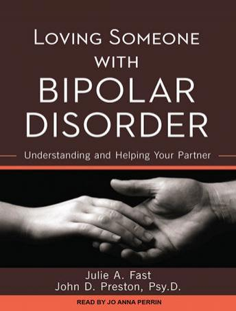 Loving Someone with Bipolar Disorder: Understanding and Helping Your Partner, John D. Preston, Julie A. Fast