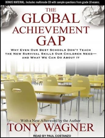 Global Achievement Gap: Why Even Our Best Schools Don't Teach the New Survival Skills our Children Need---and What We Can Do About it, Tony Wagner