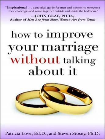 How to Improve Your Marriage Without Talking About It, Steven Stosny, Patricia Love
