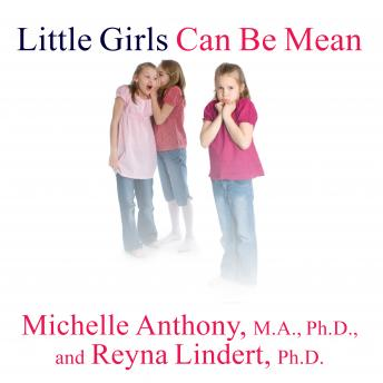 Little Girls Can Be Mean: Four Steps to Bully-Proof Girls in the Early Grades, Reyna Lindert Ph.D., Michelle Anthony M.A. Ph.D.