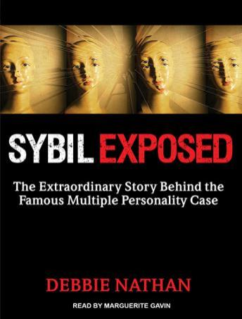 Sybil Exposed: The Extraordinary Story Behind the Famous Multiple Personality Case, Debbie Nathan