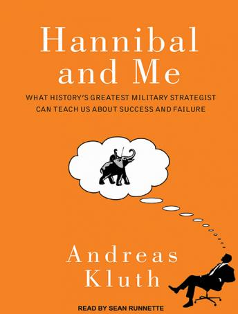 Hannibal and Me: What History's Greatest Military Strategist Can Teach Us About Success and Failure, Andreas Kluth