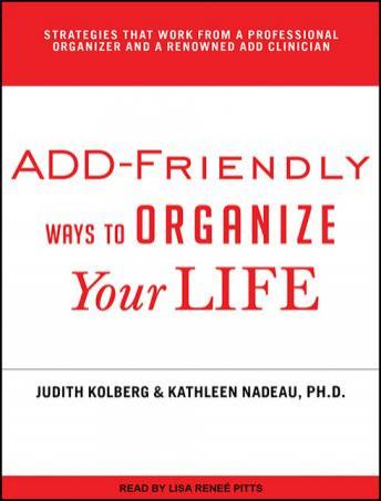 ADD-Friendly Ways to Organize Your Life, Judith Kolberg, Kathleen Nadeau