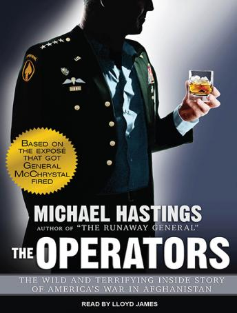 Operators: The Wild and Terrifying Inside Story of America's War in Afghanistan, Michael Hastings