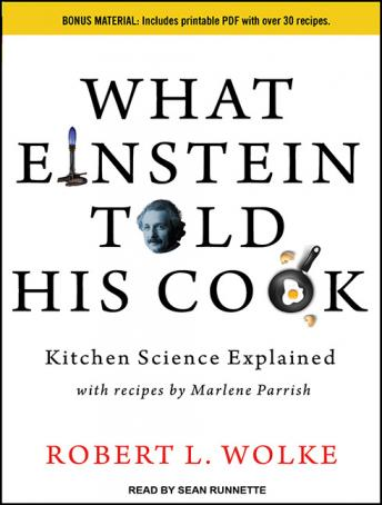 What Einstein Told His Cook: Kitchen Science Explained, Robert L. Wolke