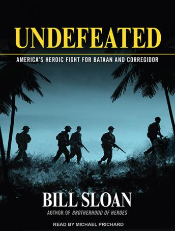 Undefeated: America's Heroic Fight for Bataan and Corregidor, Bill Sloan