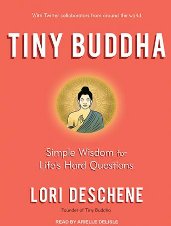 Tiny Buddha, Simple Wisdom for Life's Hard Questions, Lori Deschene