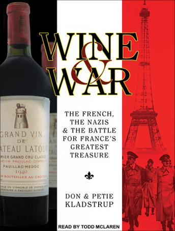 Wine and War: The French, the Nazis, and the Battle for France's Greatest Treasure, Petie Kladstrup, Don Kladstrup