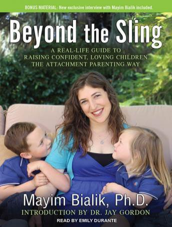 Beyond the Sling: A Real-Life Guide to Raising Confident, Loving Children the Attachment Parenting Way, Mayim Bialik