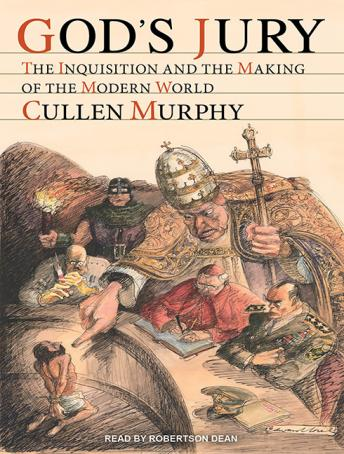 God's Jury: The Inquisition and the Making of the Modern World, Cullen Murphy
