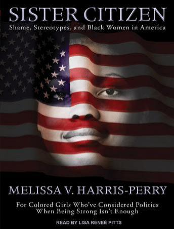 Sister Citizen: Shame, Stereotypes, and Black Women in America, Melissa V. Harris-Perry