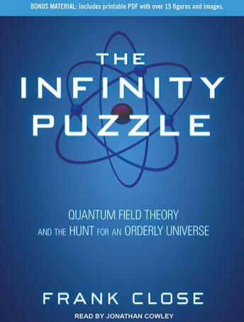 Infinity Puzzle: Quantum Field Theory and the Hunt for an Orderly Universe, Frank Close