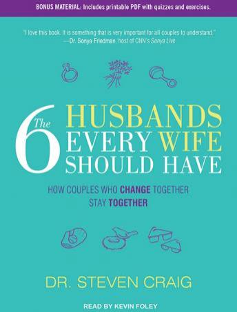 6 Husbands Every Wife Should Have: How Couples Who Change Together Stay Together, Dr. Steven Craig