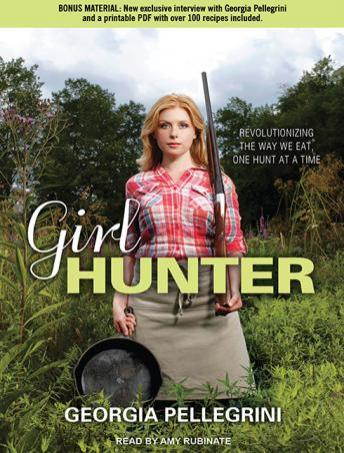 Girl Hunter: Revolutionizing the Way We Eat, One Hunt at a Time, Georgia Pellegrini