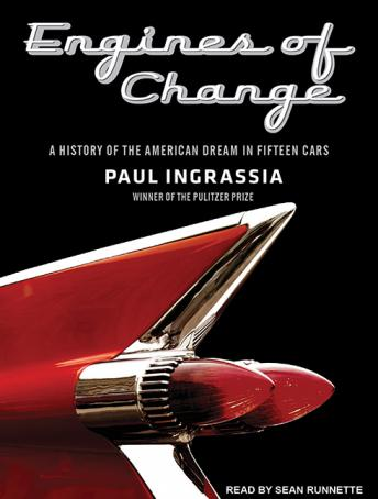 Engines of Change: A History of the American Dream in Fifteen Cars, Paul Ingrassia