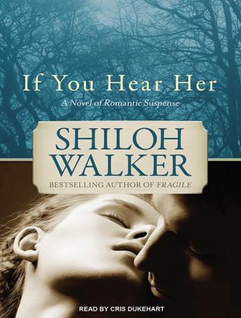 If You Hear Her: A Novel of Romantic Suspense, Shiloh Walker