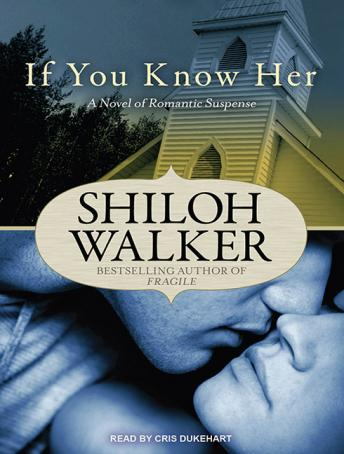 If You Know Her: A Novel of Romantic Suspense, Shiloh Walker