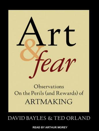 Download Art & Fear: Observations On the Perils (and Rewards) of Artmaking by David Bayles, Ted Orland