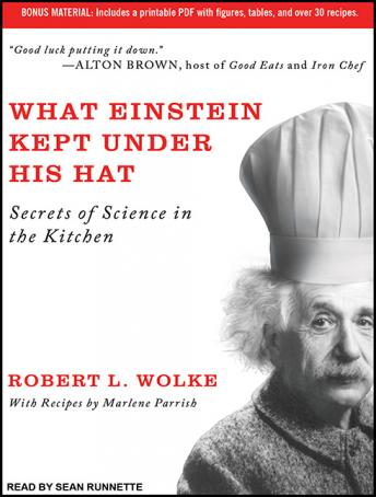 What Einstein Kept Under His Hat: Secrets of Science in the Kitchen, Marlene Parrish, Robert L. Wolke