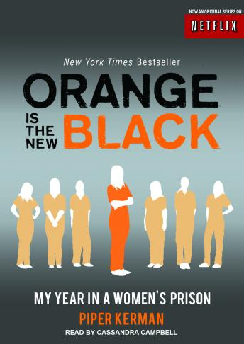 Orange Is the New Black: My Year in a Women's Prison, Piper Kerman