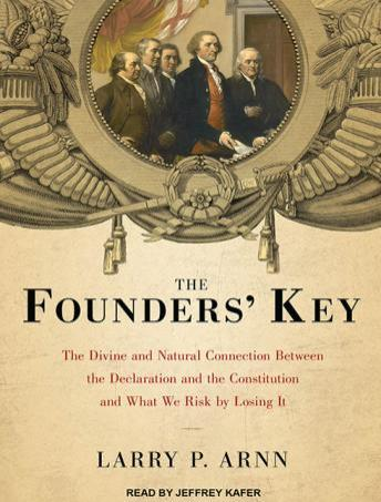 Founders' Key: The Divine and Natural Connection Between the Declaration and the Constitution and What We Risk by Losing It, Larry P. Arnn