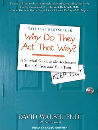 WHY Do They Act That Way?: A Survival Guide to the Adolescent Brain for You and Your Teen, Nat Bennett, David Walsh