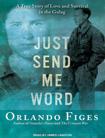 Just Send Me Word: A True Story of Love and Survival in the Gulag, Orlando Figes