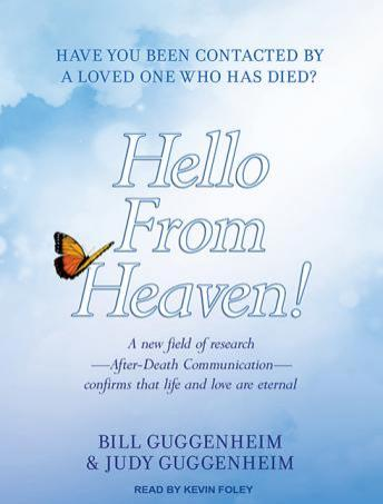 Hello From Heaven!: A New Field of Research---After-Death Communication---Confirms That Life and Love Are Eternal, Judy Guggenheim, Bill Guggenheim