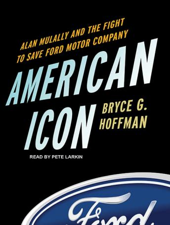 Download American Icon: Alan Mulally and the Fight to Save Ford Motor Company by Bryce G. Hoffman