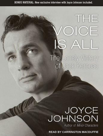 Voice is All: The Lonely Victory of Jack Kerouac, Joyce Johnson