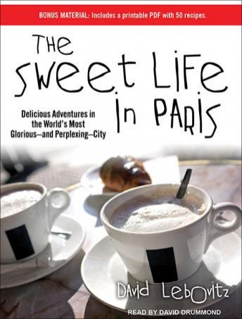 Download Sweet Life in Paris: Delicious Adventures in the World's Most Glorious---and Perplexing---City by David Lebovitz