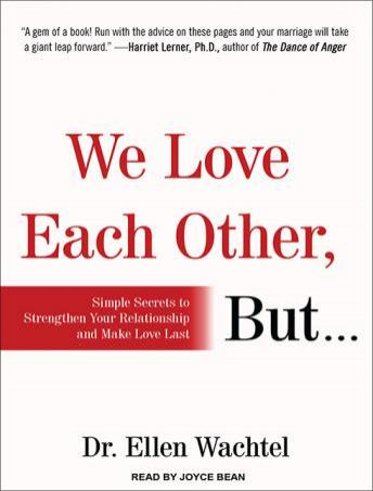 We Love Each Other, But . . .: Simple Secrets to Strengthen Your Relationship and Make Love Last, Ellen Wachtel