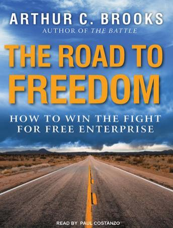 Download Road to Freedom: How to Win the Fight for Free Enterprise by Arthur C. Brooks
