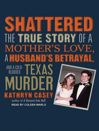 Download Shattered: The True Story of a Mother's Love, a Husband's Betrayal, and a Cold-Blooded Texas Murder by Kathryn Casey