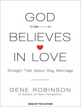 God Believes in Love: Straight Talk About Gay Marriage, Gene Robinson