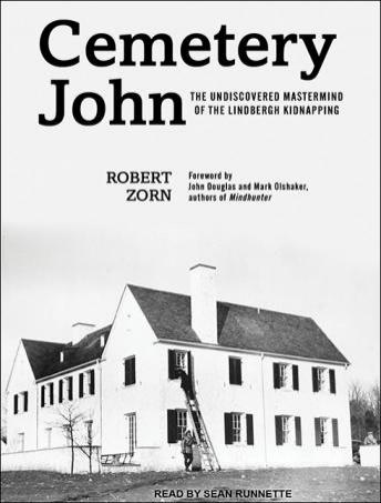 Cemetery John: The Undiscovered Mastermind Behind the Lindbergh Kidnapping, Robert Zorn