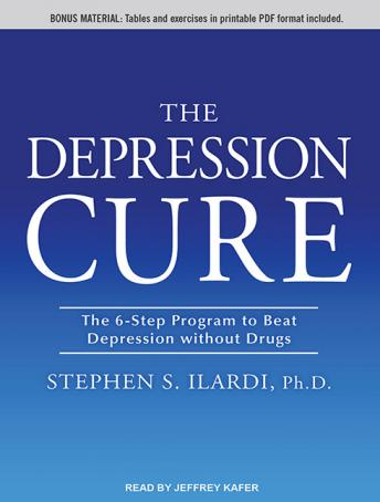 Depression Cure: The 6-Step Program to Beat Depression without Drugs, Stephen S. Ilardi