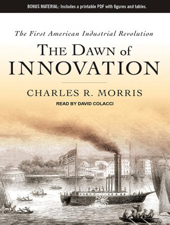 Dawn of Innovation: The First American Industrial Revolution, Charles R. Morris