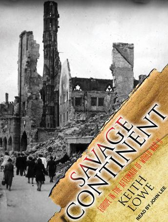 Download Savage Continent: Europe in the Aftermath of World War II by Keith Lowe
