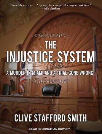 Injustice System: A Murder in Miami and a Trial Gone Wrong, Clive Stafford Smith