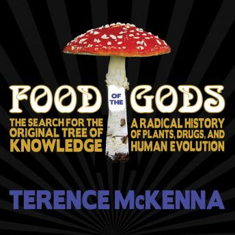 Food of the Gods: The Search for the Original Tree of Knowledge: A Radical History of Plants, Drugs, and Human Evolution, Terence McKenna